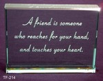 A friend is someone who reaches for your hand