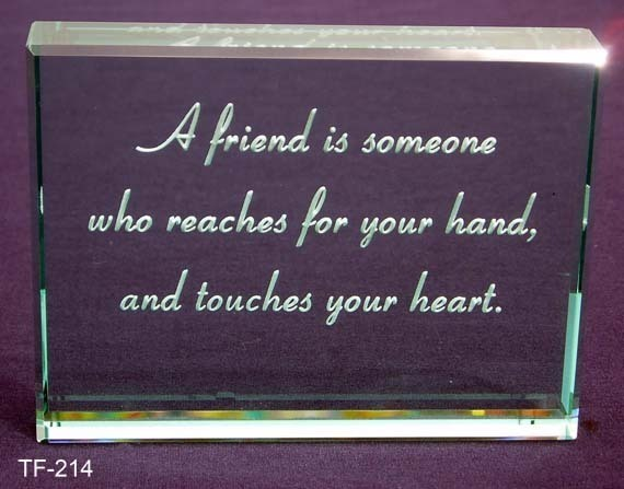 A friend is someone who reaches for your hand and Touches